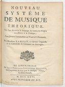 Nouveau systême de musique theorique , où l'on découvre le principe de toutes les regles necessaires à la pratique, pour servir d'introduction au Traité de l'harmonie ; par monsieur Rameau...