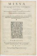 Missa cum quatuor vocibus paribus, ad imitationem moduli Tota pulchra es, condita . Nunc primùm in lucem edita. Autore D. Claudio de Sermisy,...