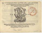 QUATORSIESME LIVRE DE CHANSONS // nouvellement composés en Musique à quatre, cinq & six parties, // par M. Jaques Arcadet, a autres autheurs, // imprimé en quatre vollumes. // Marque de Le Roy et Ballard // A PARIS. // De...