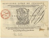 NEUFIESME LIVRE DE CHANSONS // nouvellement composées en Musique à quatre, cinq, & six parties, // par plusieurs Autheurs, imprimé en quatre volumes. // [Marque de le Roy et Ballard] // A PARIS, // De l' imprimerie...