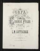Orfa ! Grande polka pour piano par L.-M. Gottschalk. Op. 71