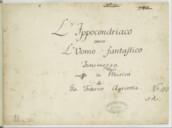 L'Ippocondriaco // overo // L'Uomo fantastico // Intermezzo // messo in Musica // da // Gio. Federico Agricola. // N° 113