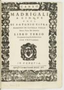 Madrigali a cinque voci, di Antonio Cifra,.... Libro terzo novamente composto, e dato in luce