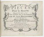 Pièces pour la muzette qui peuvent aussi se jouer sur la flûte, sur le haubois etc... oeuvre posthume. Plus, une suitte de pièces par accords par M. Hotteterre le Romain. En outre, la Guerre, pièce de muzette laquelle n'a...