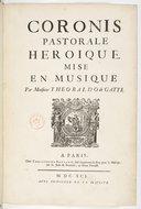 Coronis // pastorale // heroique. // Mise // en musique // par Monsieur Theobaldo de Gatti