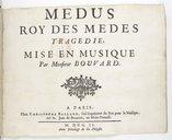 Médus // Roy des Mèdes // tragédie, // mise en musique // Par Monsieur Bouvard