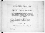 Quatre messes à deux voix égales avec l'accompagnement de l'orgue à l'usage des dames religieuses mêlées de solo, duo et choeurs qui peuvent aussi se chanter par les hautes-contres et tailles...