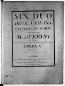 Six duo pour deux violons ou pardessus de viole. Composés par M. Guerini,... Opera Va