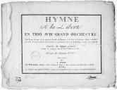 Hymne à la liberté en trio avec grand orchestre pour le jour du repos de la première décade de Frimaire à la fête de la raison célébrée à Rouen par ordre du consul général de la Commune le 29 Brumaire l'an 2d de la...