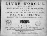 Livre d'orgue contenant une messe et quatre hymnes pour les principales festes de l'année...