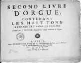Second livre d'orgue, contenant les huit tons, a l'usage ordinaire de l'Eglise Composé par J. Boyvin, organiste de l'Eglise cathedrale de Roüen.
