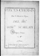 Pièces choisis [sic] pour le clavecin ou l'orgue... opera prima...