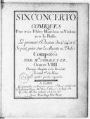 Six Concerto comiques pour trois flûtes, hautbois ou violons avec la basse. Le premier dessus du 2e, 3e, 4e et 6e se peut jouer sur la musette et vièle... Oeuvre VIII. Ouvrage amusant et très récréatif...