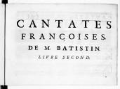 Cantates françoises à voix seule et basse-continue avec et sans symphonies... [Livre second]