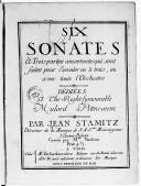 Six Sonates à trois parties concertantes qui sont faites pour exécuter ou à trois ou avec toute l'orchestre... par Jean Stamitz.... Gravés par Melle Vendôme