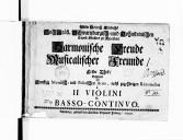 Harmonische Freude musicalischer Freunde/erster Theil / bestehend in funffzig moralisch = und politischen Arien, nebst augehörigen Rittornellen à II Violini & basso continuo