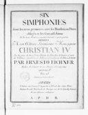 Six Simphonies à deux violons, alto et basse, deux hautbois, deux flûtes, deux clarinettes, deux cors de chasse, deux trompettes et timballes ad libitum. Les trois dernières peuvent être exécutés à quatre parties... Oeuvre...