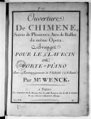 Ouverture de Chimène suivie de plusieurs airs de ballet du même opéra, arrangée pour le clavecin ou forte-piano avec accompagnement de violon (à volonté) par M. Wenck