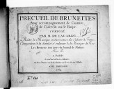 Ier Recueil de brunettes avec accompagnement de guittare, de clavecin ou de harpe... Les brunettes sont tirées du Journal de musique...