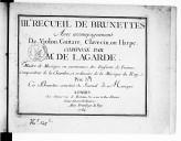 IIIe Recueil de Brunettes avec accompagnement de violon, guitare, clavecin ou harpe... Ces brunettes sont tirées du Journal de musique