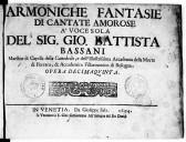 Armoniche fantasie di cantate amorose à voce sola del Sig. Gio. Battista Bassani... Opera decimaquinta [pr 1 v. et bc.]
