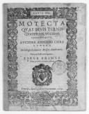 Motecta quae binis ternis quaternis vocibus concinuntur, auctore Antonio Cifra,..., unà cum basso ad organum. Liber primus, nunc primum in lucem aeditus