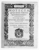 Motecta quae binis ternis quaternis vocibus concinuntur, unà cum basso ad organum. Auctore Antonio Cifra,.... Liber tertius, nunc iterum in lucem aeditus