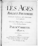 Les Ages, ballet et pantomime, exécuté pour la première fois à l'Opéra comique le 28 juillet 1733. Pour deux fluttes, violons et hautbois avec la basse-continue... Oeuvre X...