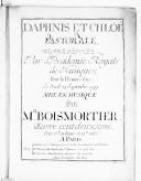Daphnis et Chloé pastorale, représentée par l'Académie royale de musique ; pour la première fois le jeudi 28 septembre 1747...,mise en musique par M. Boismortier,, Oeuvre cent-deuxième, [paroles de Laujon]