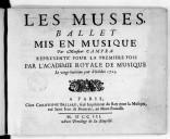Les Muses , ballet mis en musique par Monsieur Campra. Représenté pour la premiere fois par l'Academie royale de musique le vingt-huitiéme jour d'octobre 1703