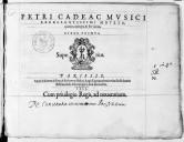 PETRI CADEAC MVSICI // EXCELLENTISSIMI MOTETA, // quatuor, quinque, et sex vocum. // LIBER PRIMVS. // [Marque de le Roy et Ballard.] // PARISIIS, // Apud Adrianum le Roy, et Robertum Ballard, Regis Typographos, in vico...