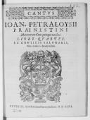 IOAN. PETRALOYSII // PRAENESTINI // Mottetorum Cum quinque vocibus // LIBER QUARTVS. // EX CANTICIS SALOMONIS, // Nunc denuo in lucem aeditus. // [Vignette] // VENETIIS, Apud Haeredem Hieronymi Scoti. MDXCVI //