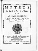 Motets a deux voix, avec la basse-continue . De Mr H. Du Mont, abbé de Silly, & maistre de la musique de la Chapelle du Roy.