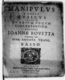 Manipulus e messe musicus duarum et trium vocum Concertantium, auctore Ioanne Rovetta, collectore verò Ioan. Baptista Velpio