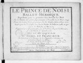 Le Prince de Noisi, ballet héroïque représenté pour la 1re fois devant le Roi sur le théâtre des petits appartements à Versailles le 13 mars 1749. Remis sur le même théâtre en présence de sa Majesté, le 10 mars 1750....