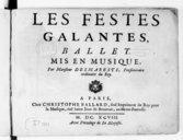 Les festes galantes , ballet. Mis en musique, par Monsieur Desmarests,...