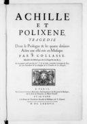 Achille et Polixene. Tragédie dont le prologue & les quatre derniers actes ont esté mis en musique par P. Collasse,... et le premier acte par feu Mr J. B. Lully,...