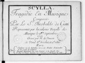 Scylla, tragédie en musique composée par le Sr Theobaldo de Gatti. Représentée par l'Académie royalle de musique le 16e septembre 1701. Gravé par H. de Baussen