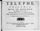 Télephe, tragédie mise en musique... représentée pour la première fois par l'Académie royale de musique le mardy vingt-huitième jour de novembre 1713. [en 5 actes et un prologue, livret de Danchet]