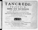 Tancrede , tragedie, mise en musique par monsieur Campra ; représentée pour la premiere fois, par l'Academie royale de musique le septiéme jour de novembre 1702. Nouvelle edition.