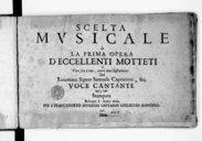 Scelta musicale, à la prima opera d'eccellenti Motteti à voce sola è uno, o verò duoi instrumenti. Del rinomato Signor Samuele Capricorni, &c