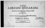 Opus aureum Missarum, quae ad sex, decem & duo : decim tonos redactae, cum basso, ad organum, nunc prima editione prodierunt, per Samuelem Capricornum,...