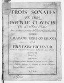 Trois sonates en trio pour le clavecin ou le forte-piano avec accompagnement de violon et violoncelle ad libitum,... par Ernesto Eichner,... Oeuvre III