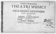 Continuatio Theatri musici seu Sacrarum Cantionum pars secundo, quas aperuit Samuel Capricornus,...