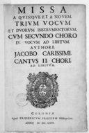 Missa a quinque et a novem, cum selectis quibusdam cantionibus. Authore Jacobo Carissimi