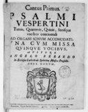 Psalmi vespertini ternis, quaternis, quinis, senisque vocibus concinendi, ad organi sonum accomodati, una cum missa quinque vocibus, auctore Angelo Berardo,... Opus nonum
