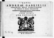 ANDREAE GABRIELIS // SERENISS[IMAE] REIP[UBLICAE] VENETIARUM // IN TEMPLO D[IVI] MARCI ORGANISTAE // Ecclesiasticarum Cantionum Quatuor Vocum, Omnibus Sanctorum // Solemnitatibus deseruientium. // LIBER PRIMUS. // CUM...