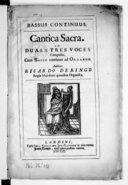 Cantica sacra ad duos et tres voces composita, cum basso continuo ad organum. Authore Ricardo Deringo, regiae Majestatis quondam organistae