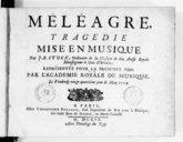 Méléagre, tragédie mise en musique par J. B. Stuck, représentée pour la 1er fois par l'Académie Royale de Musique le vendredy 24e jour de May 1709