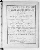 La fête de Flore, pastorale héroïque en un acte représentée devant sa Majesté à Fontainebleau le 15 novembre 1770, et sur le théâtre de l'Académie royale de musique le mardy 18 juin 1771.... Le poème est de M. le marquis...